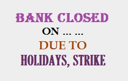 Bank closed due to holidays